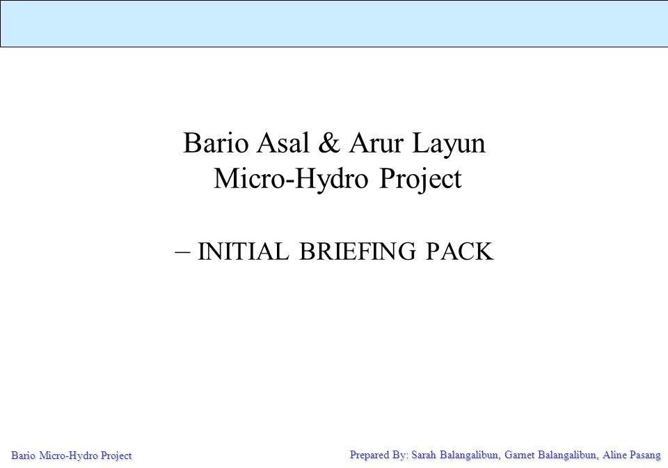 Session Objectives To introduce the Micro-Hydro Project Scope & Plan