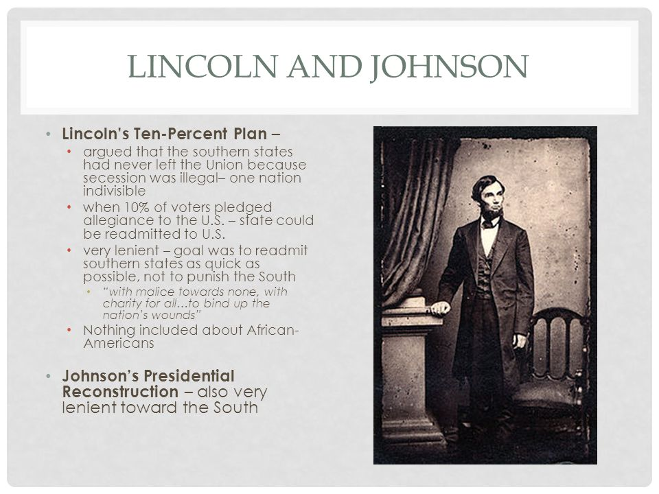 reconstruction policies of lincoln and johnson Johnson, like lincoln but some universal policies applied you just finished presidential and congressional reconstruction plans.