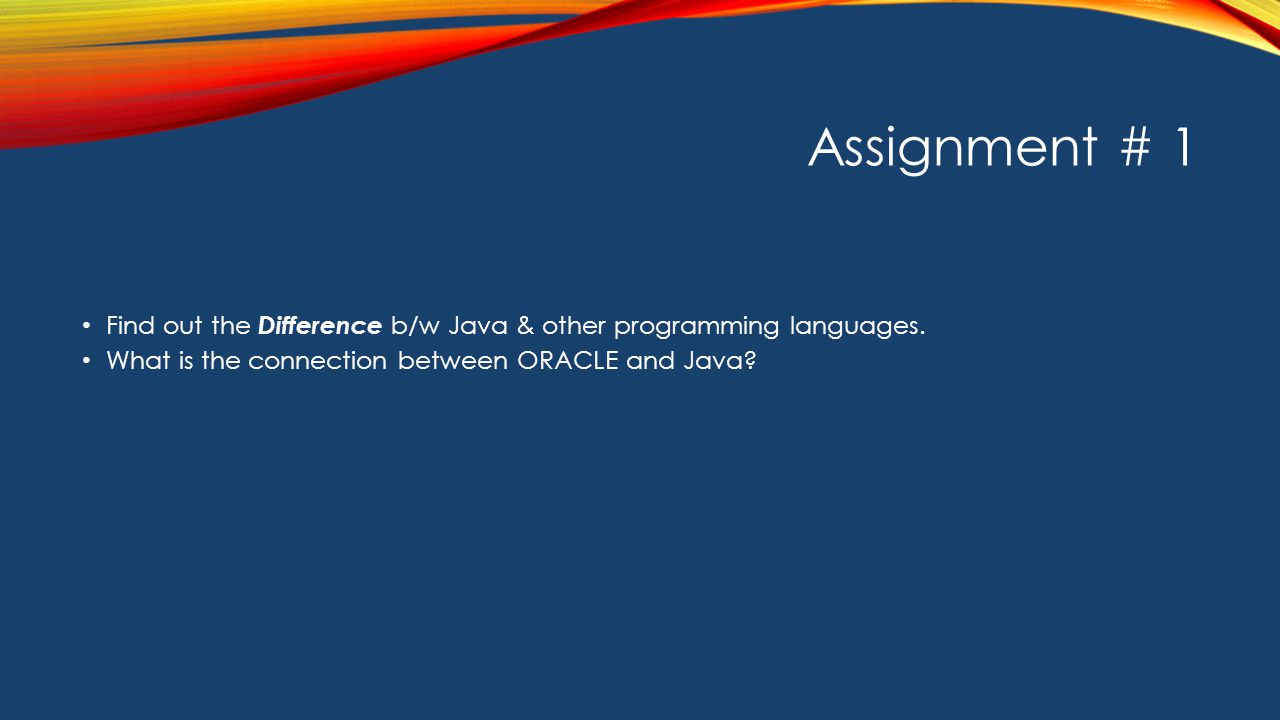 Assignment # 1 Find out the Difference b/w Java & other programming languages.