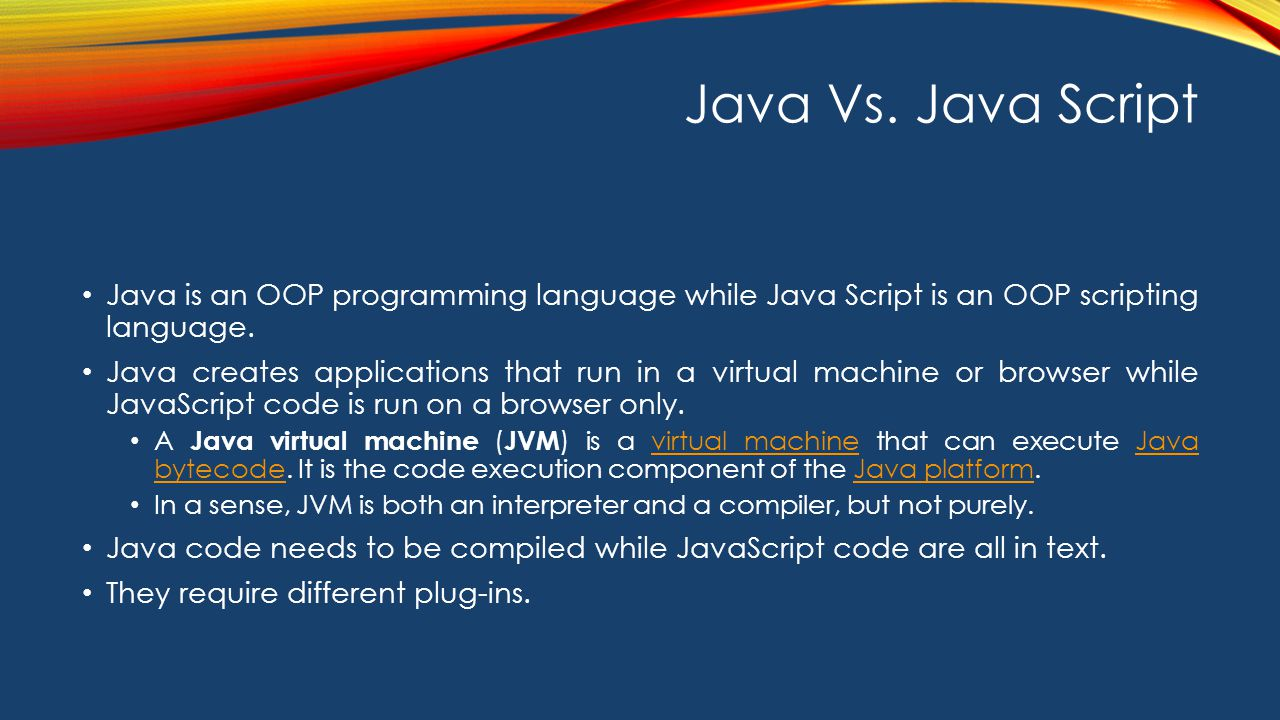 Java Vs. Java Script Java is an OOP programming language while Java Script is an OOP scripting language.