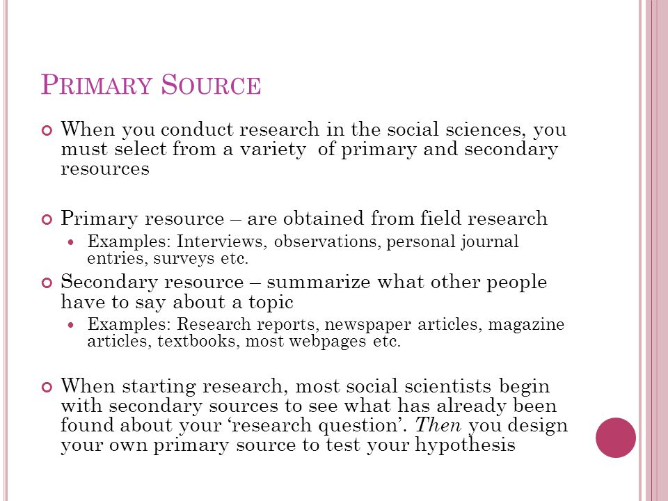 Primary Source When you conduct research in the social sciences, you must select from a variety of primary and secondary resources.