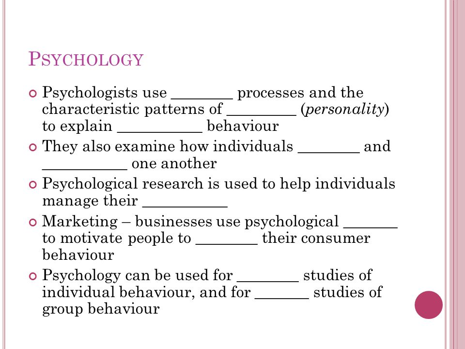 Psychology Psychologists use ________ processes and the characteristic patterns of _________ (personality) to explain ___________ behaviour.