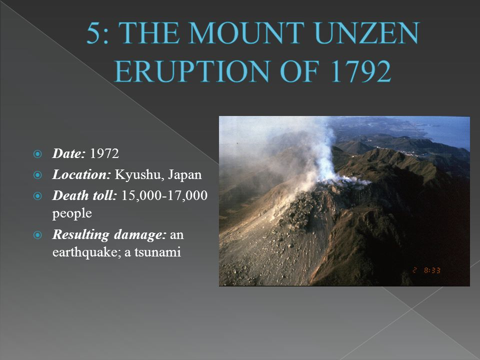 1792 eruption of the unzen volcano 1663: march, the south side of mt fugendake erupts (eruption of 1663)  a  large earthquake, massive tsunami occurrs (1792 unzen earthquake and  tsunami.