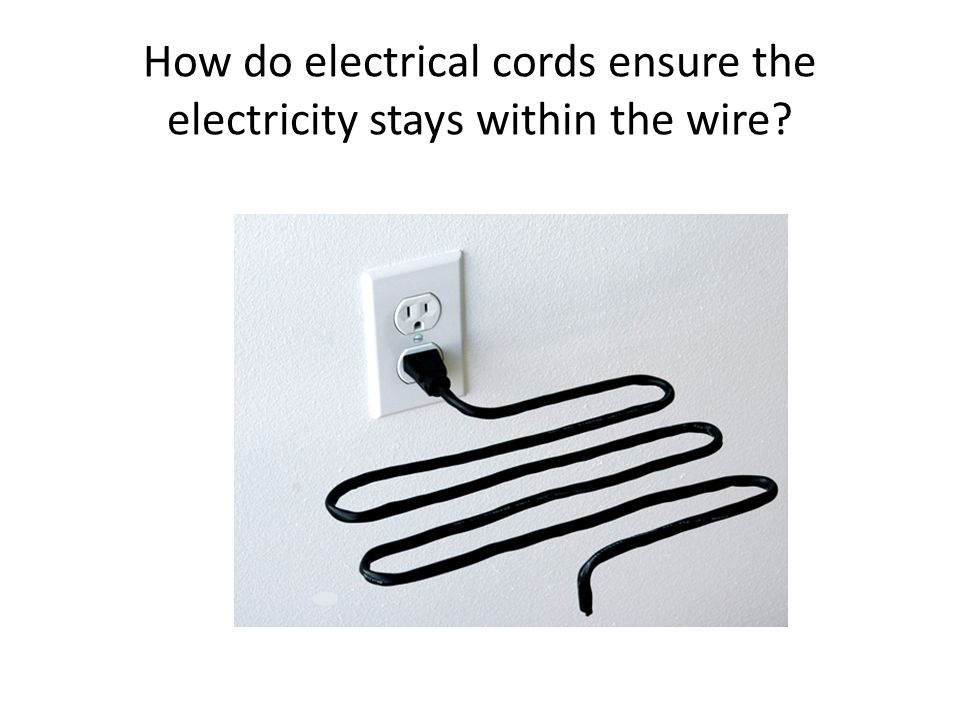 How do electrical cords ensure the electricity stays within the wire