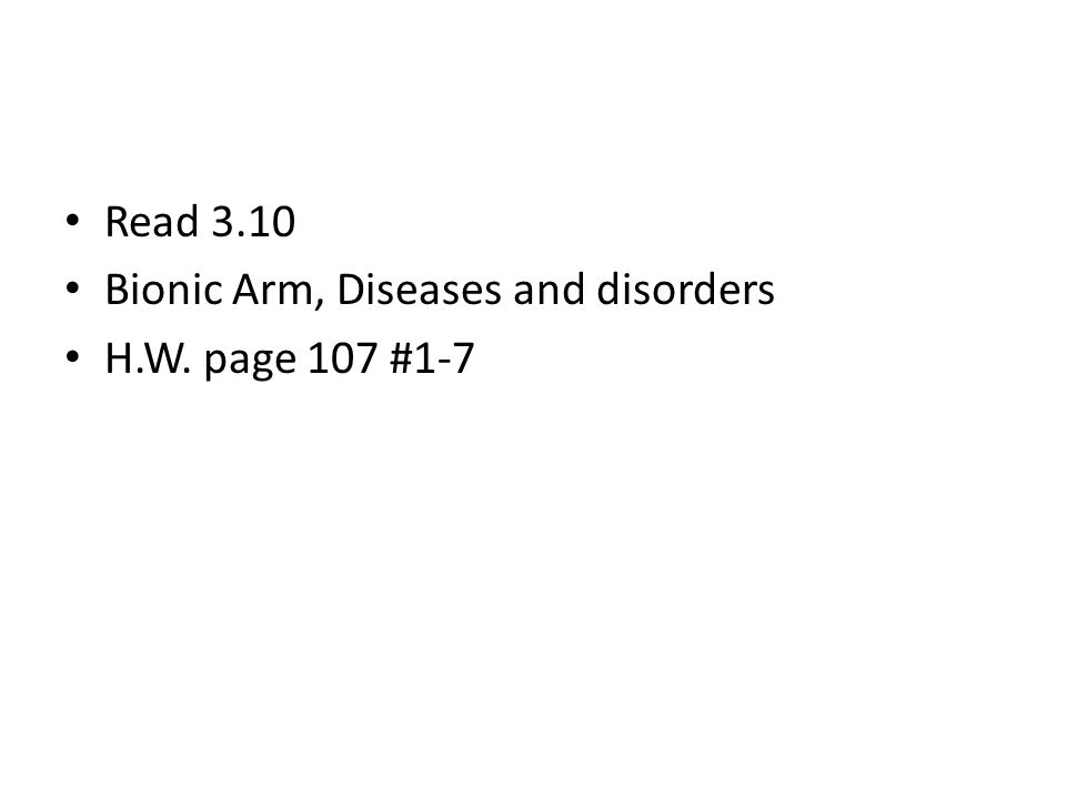 Read 3.10 Bionic Arm, Diseases and disorders H.W. page 107 #1-7