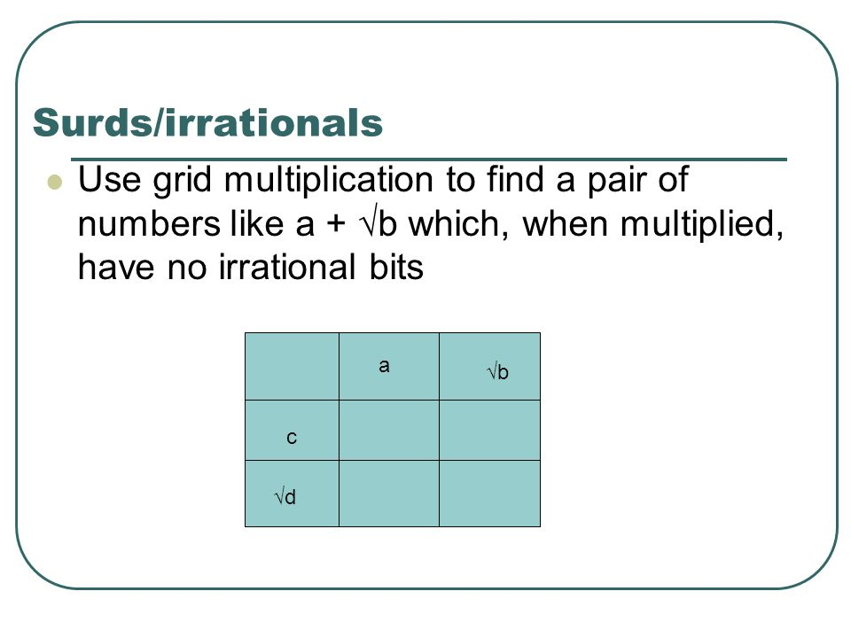 Surds/irrationals Use grid multiplication to find a pair of numbers like a + √b which, when multiplied, have no irrational bits.