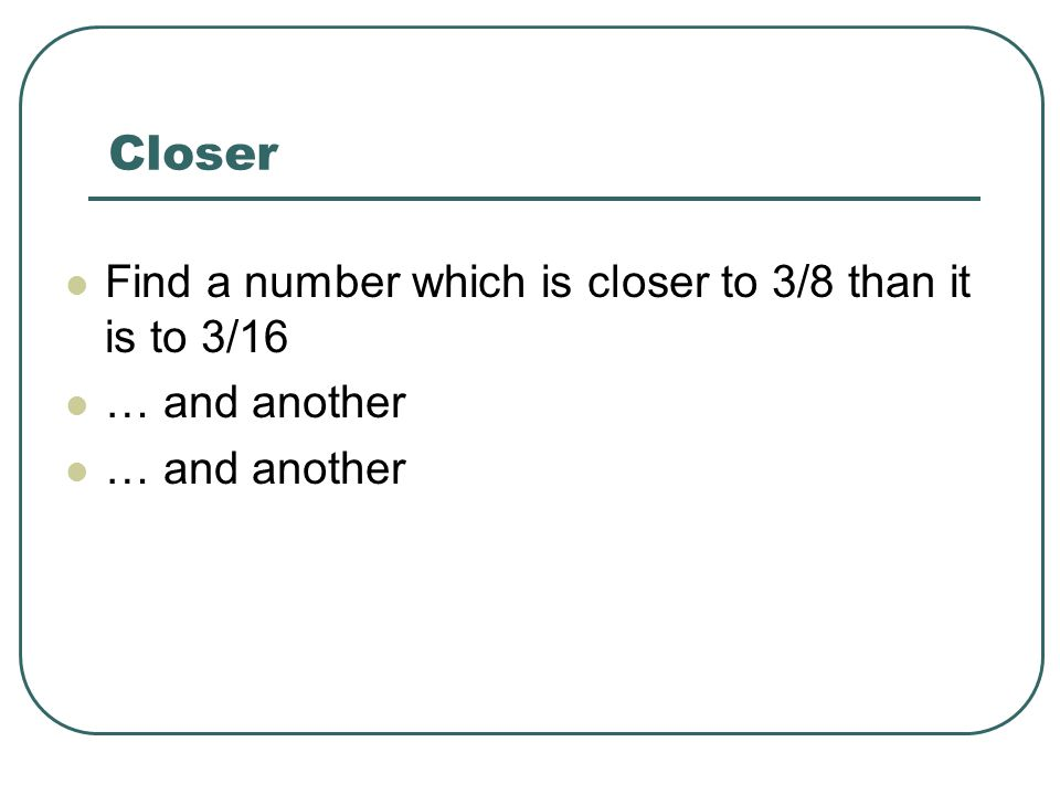 Closer Find a number which is closer to 3/8 than it is to 3/16