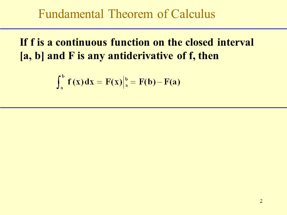 the fundamental theorem of calculus The first fundamental theorem of calculus states that, if f is continuous on the closed interval [a,b] and f is the indefinite integral of f on [a,b], then int_a^bf(x)dx=f(b)-f(a.