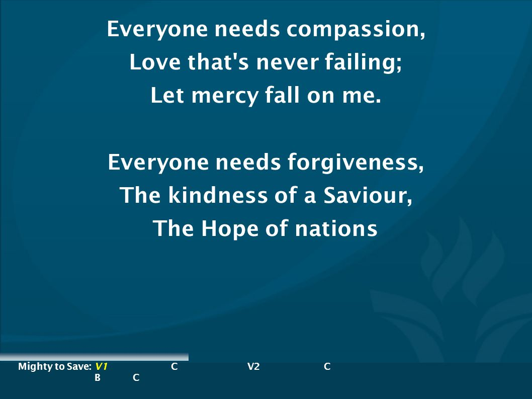 Everyone needs compassion, Love that s never failing;