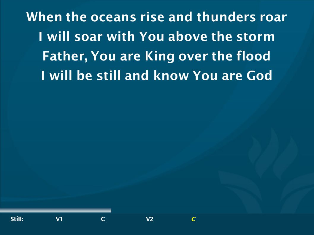When the oceans rise and thunders roar