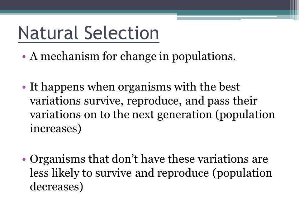Natural Selection A mechanism for change in populations.
