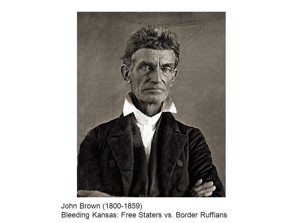 John Brown (1800-1859) Bleeding Kansas: Free Staters vs. Border Ruffians