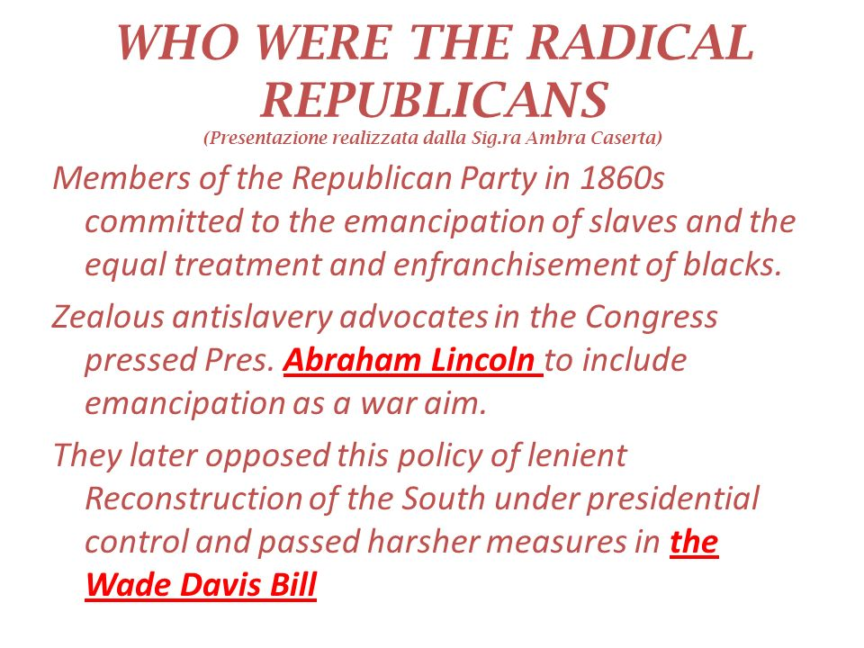 WHO WERE THE RADICAL REPUBLICANS (Presentazione realizzata dalla Sig