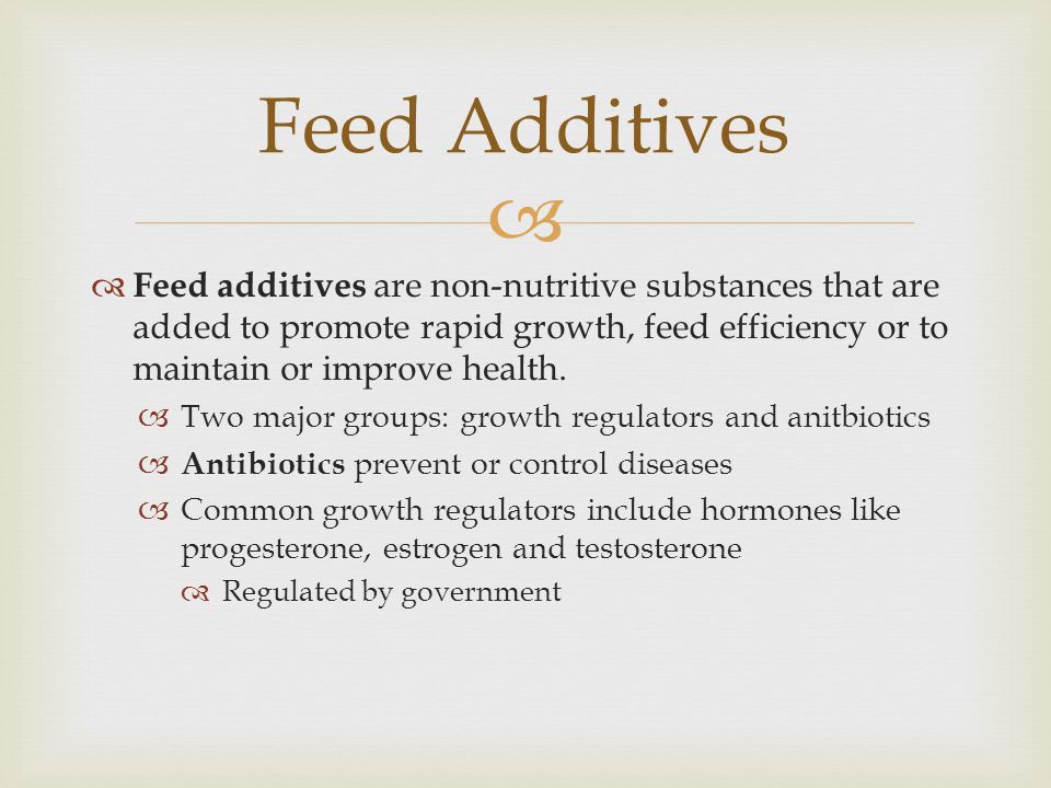 Feed Additives Feed additives are non-nutritive substances that are added to promote rapid growth, feed efficiency or to maintain or improve health.