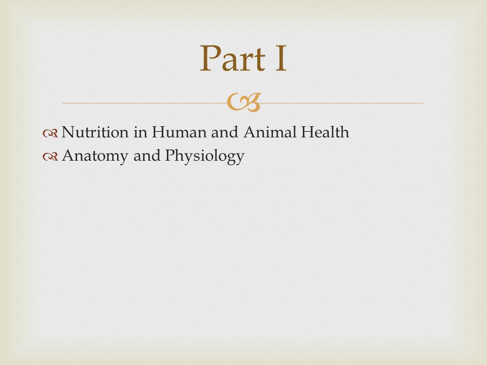 Part I Nutrition in Human and Animal Health Anatomy and Physiology