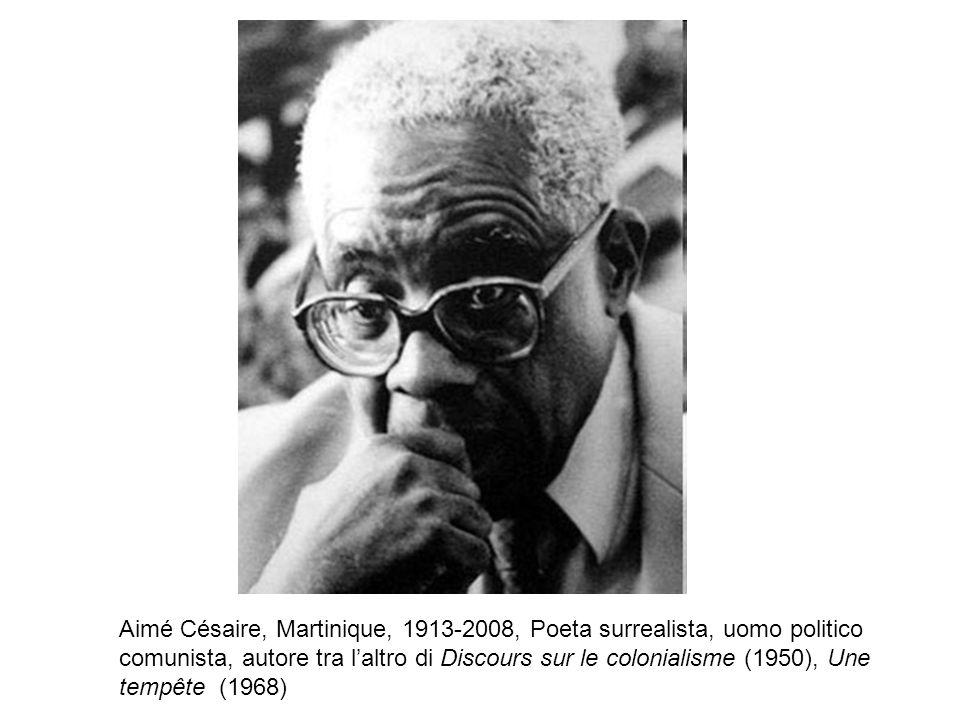 Aimé Césaire, Martinique, 1913-2008, Poeta surrealista, uomo politico comunista, autore tra l'altro di Discours sur le colonialisme (1950), Une tempête (1968)