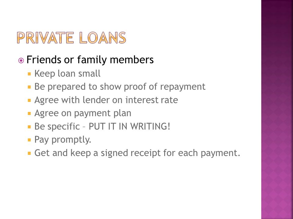 Private loans Friends or family members Keep loan small