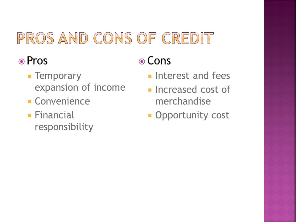 Pros and Cons of credit Pros Cons Temporary expansion of income