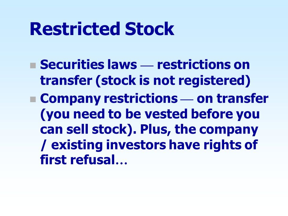 Restricted Stock Securities laws — restrictions on transfer (stock is not registered)