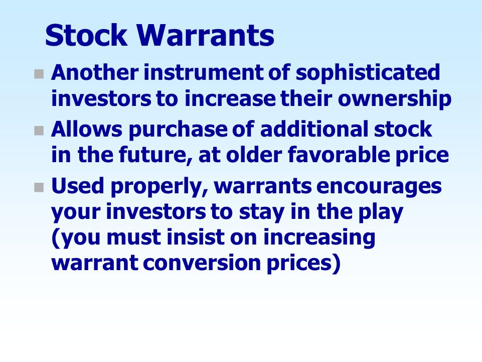 Stock Warrants Another instrument of sophisticated investors to increase their ownership.