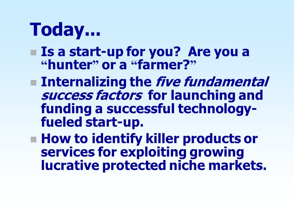 Today... Is a start-up for you Are you a hunter or a farmer