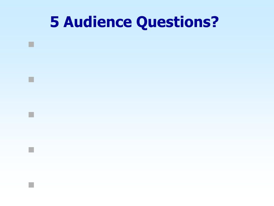5 Audience Questions