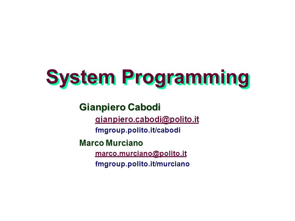 System Programming Gianpiero Cabodi gianpiero.cabodi@polito.it