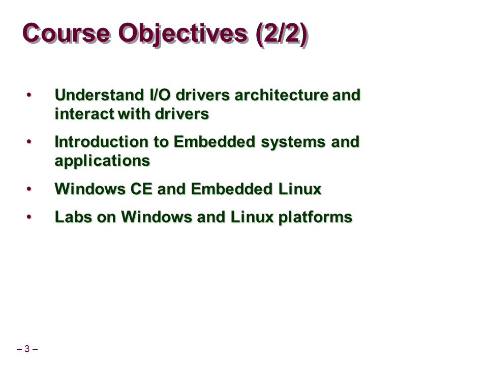 Course Objectives (2/2) Understand I/O drivers architecture and interact with drivers. Introduction to Embedded systems and applications.