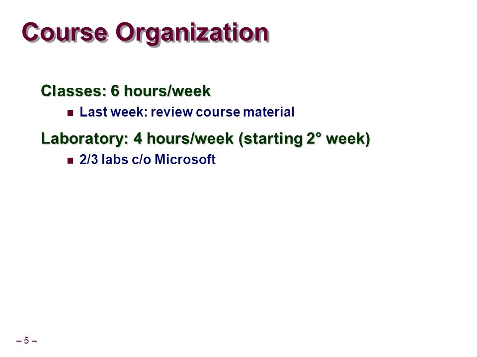 Course Organization Classes: 6 hours/week