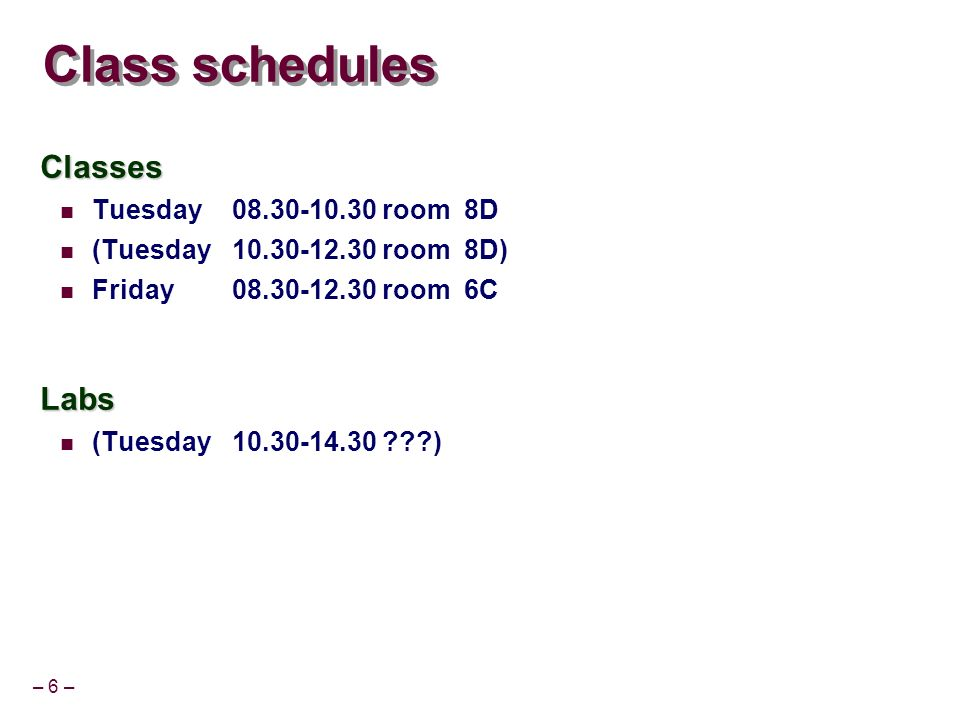 Class schedules Classes Labs Tuesday 08.30-10.30 room 8D