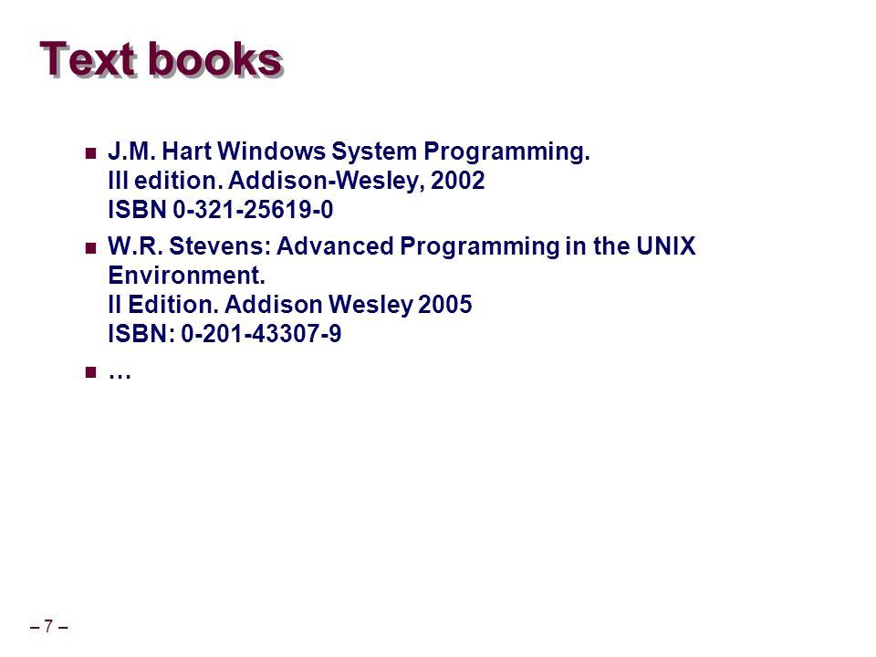 Text books J.M. Hart Windows System Programming. III edition. Addison-Wesley, 2002 ISBN 0-321-25619-0.