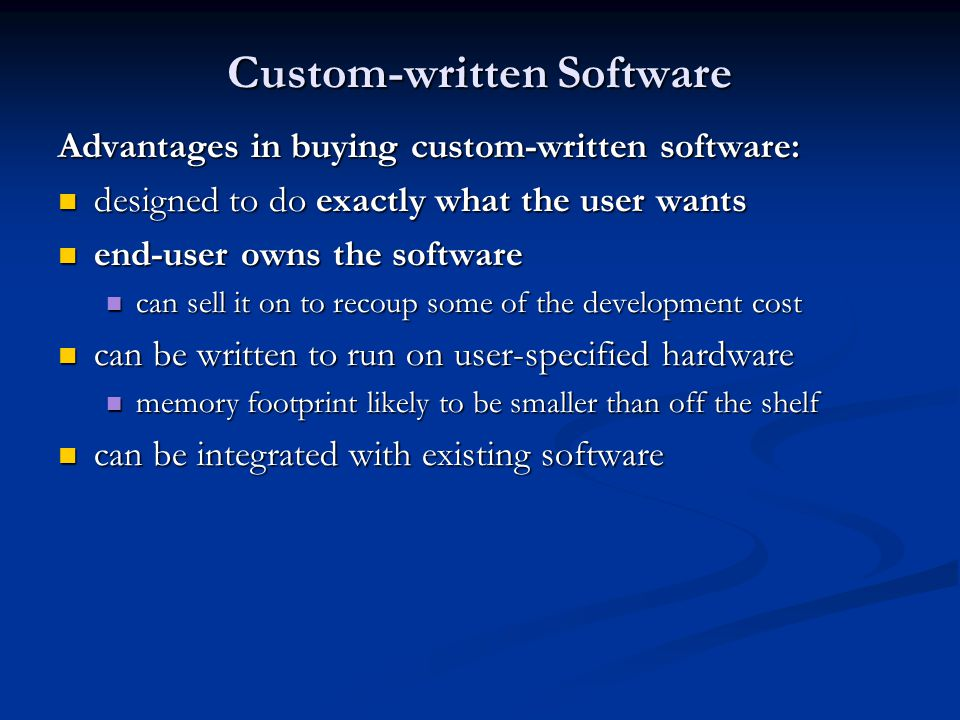 custom written software and off-the-shelf Off-the-shelf software is designed to provide a general set of features that a  ( also known as custom-made software) is specially designed and written for a.