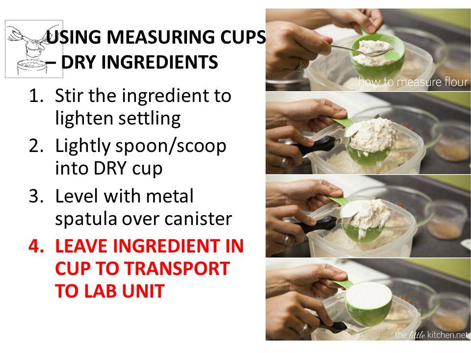 USING MEASURING CUPS – DRY INGREDIENTS