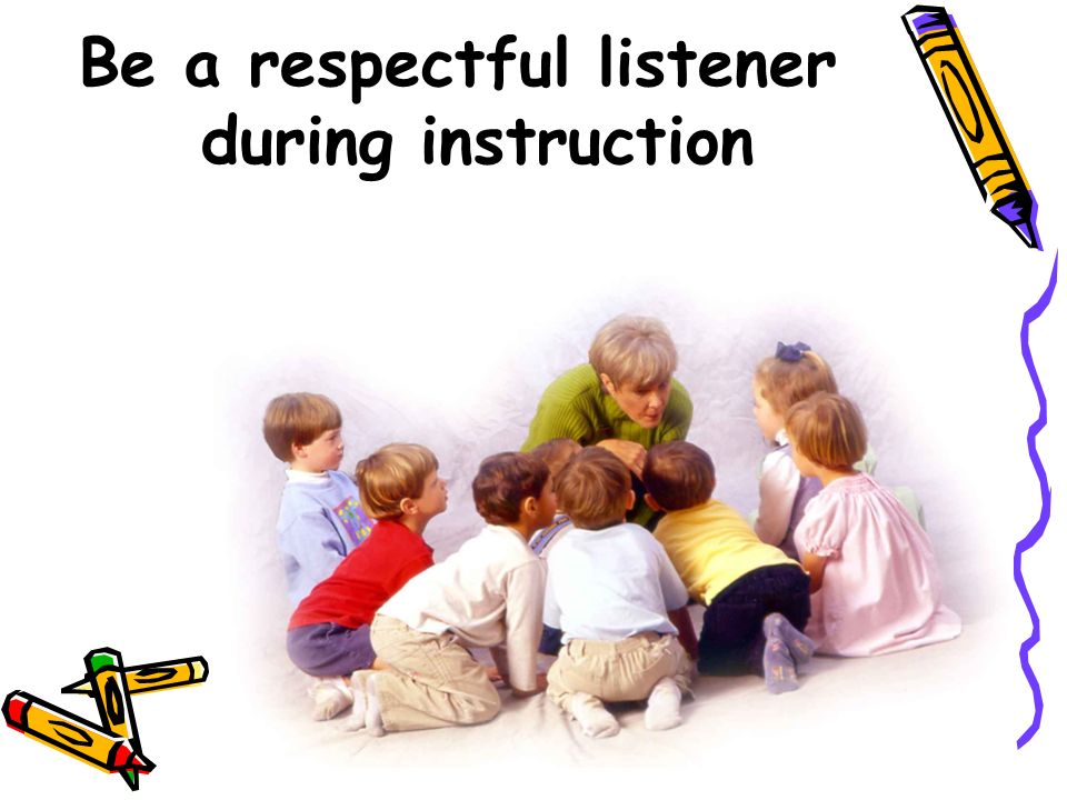 Be a respectful listener during instruction