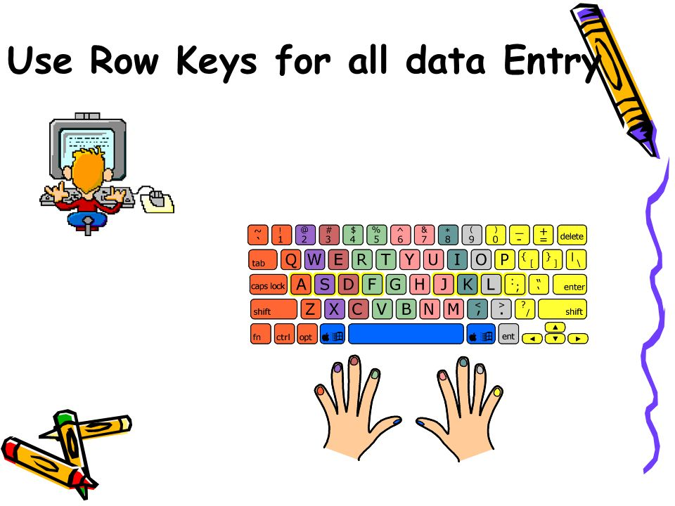 Use Row Keys for all data Entry