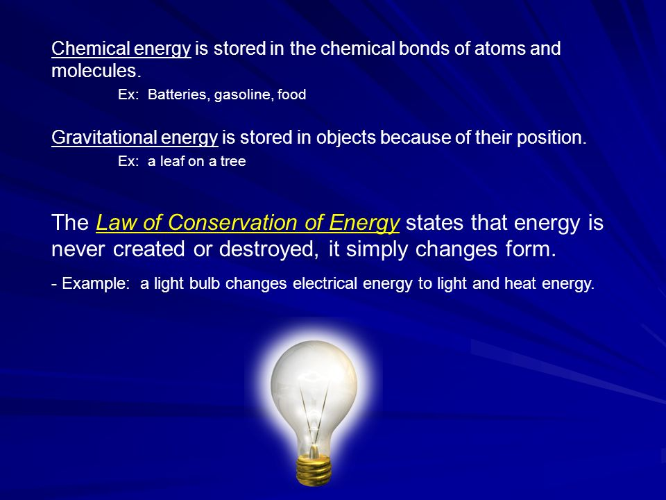 Chemical energy is stored in the chemical bonds of atoms and molecules.