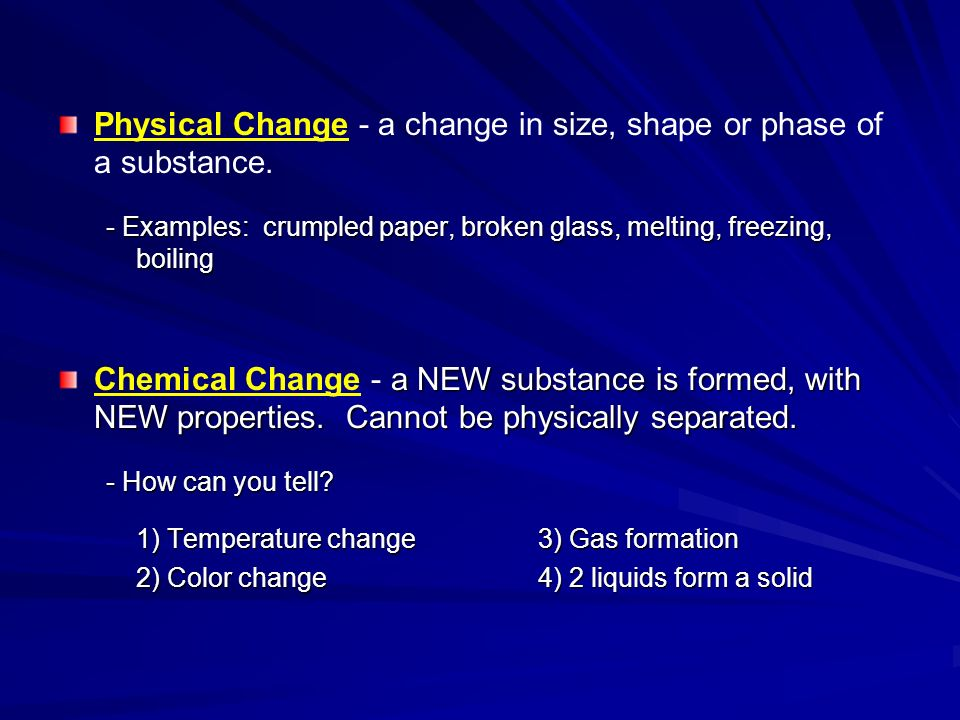Physical Change - a change in size, shape or phase of a substance.