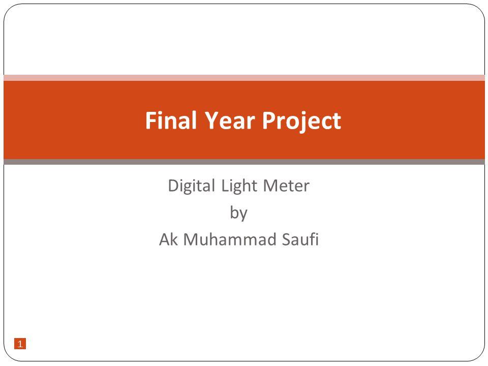 Final year project digital light meter by ak muhammad saufi 1 ppt final year project digital light meter by ak muhammad saufi 1 ccuart Images