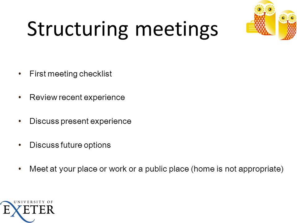 Structuring meetings First meeting checklist Review recent experience