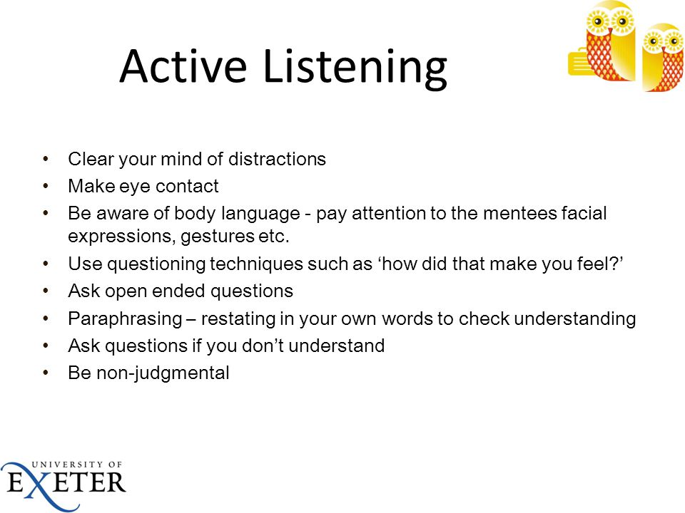 Active Listening Clear your mind of distractions Make eye contact