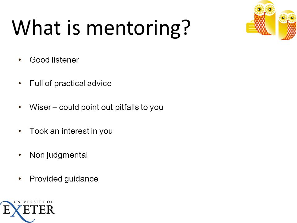 What is mentoring Good listener Full of practical advice
