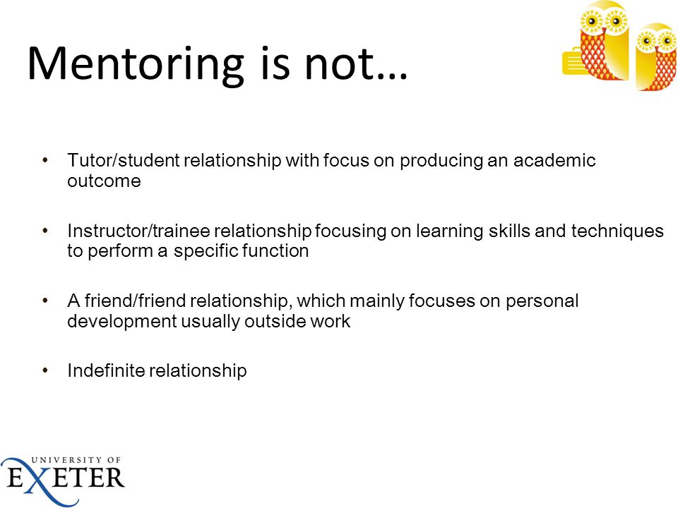 Mentoring is not… Tutor/student relationship with focus on producing an academic outcome.