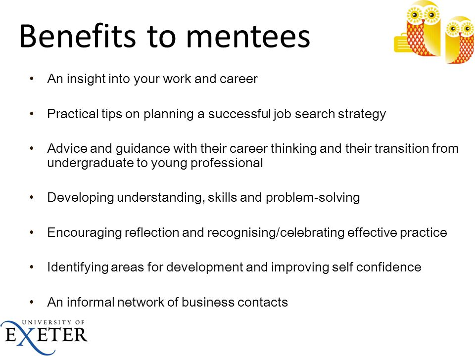 Benefits to mentees An insight into your work and career