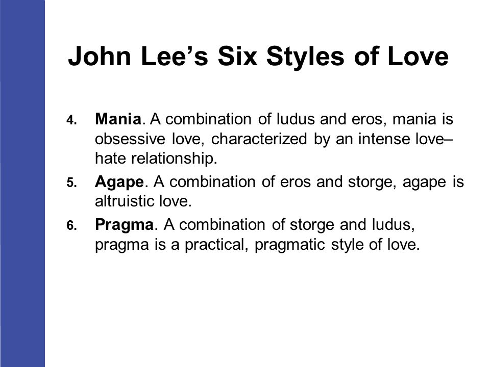styles of love The current study used three adult attachment styles: secure, avoidant and  anxious/resistant (hazan and shaver 1987) and six lovestyles: eros, ludus,  storge,.