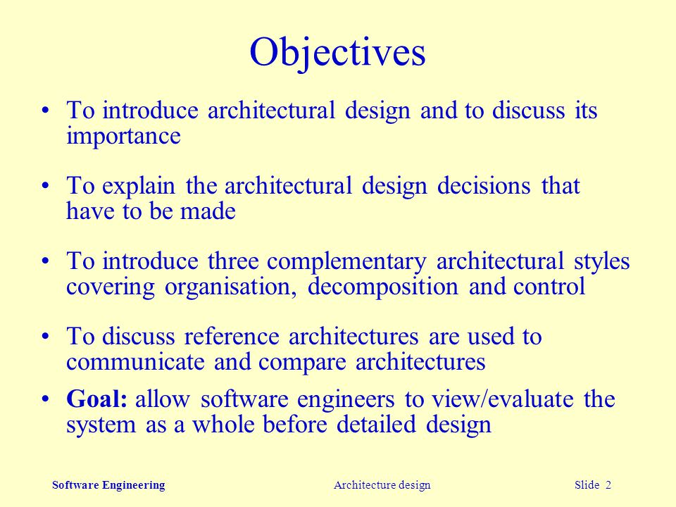 Objectives To Introduce Architectural Design And To Discuss Its Importance.  To Explain The Architectural Design