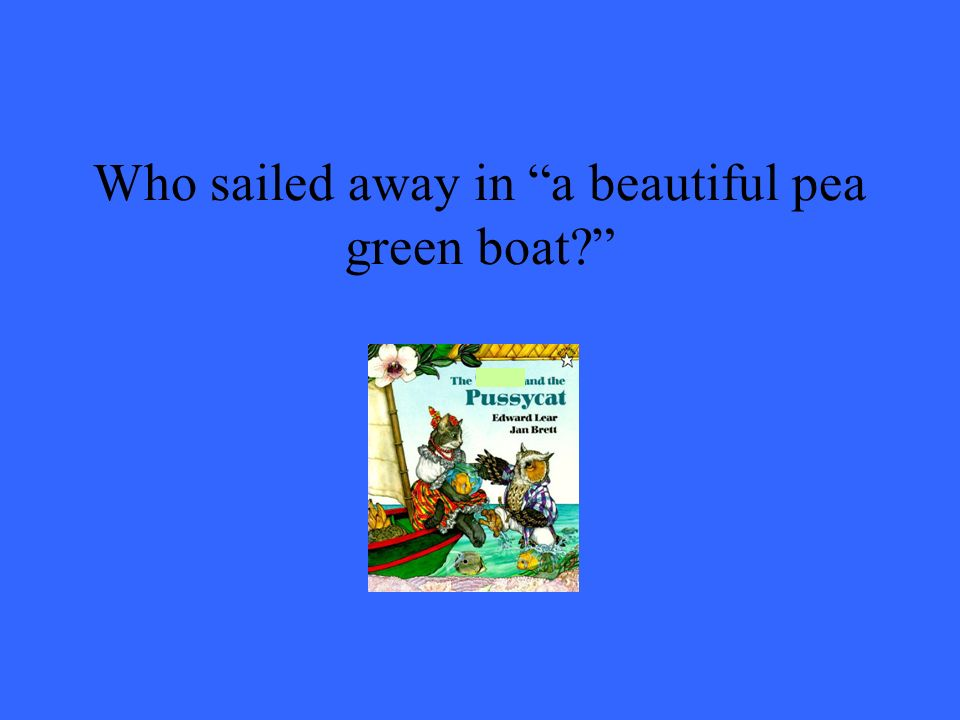 Who sailed away in a beautiful pea green boat
