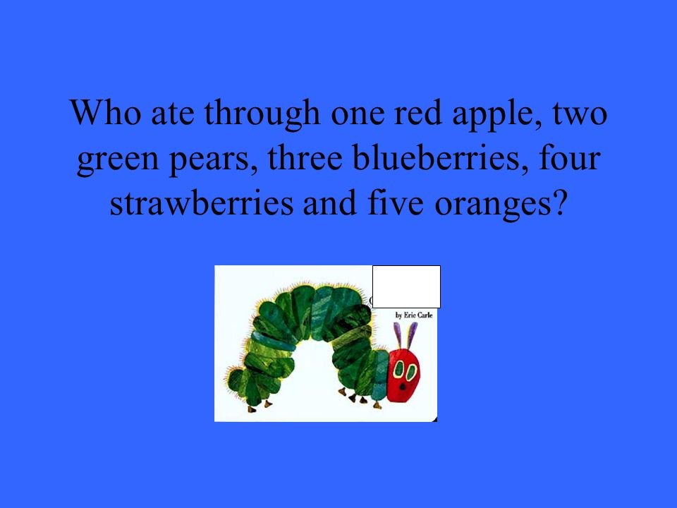 Who ate through one red apple, two green pears, three blueberries, four strawberries and five oranges