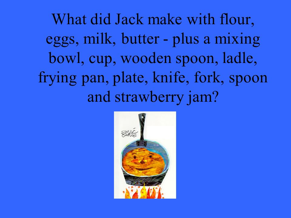 What did Jack make with flour, eggs, milk, butter - plus a mixing bowl, cup, wooden spoon, ladle, frying pan, plate, knife, fork, spoon and strawberry jam
