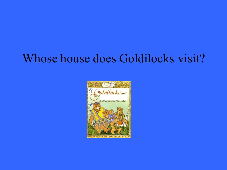 Whose house does Goldilocks visit