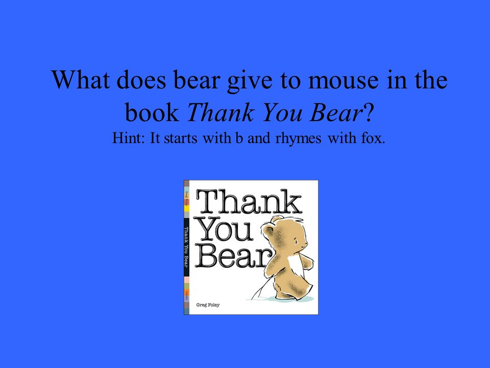 What does bear give to mouse in the book Thank You Bear